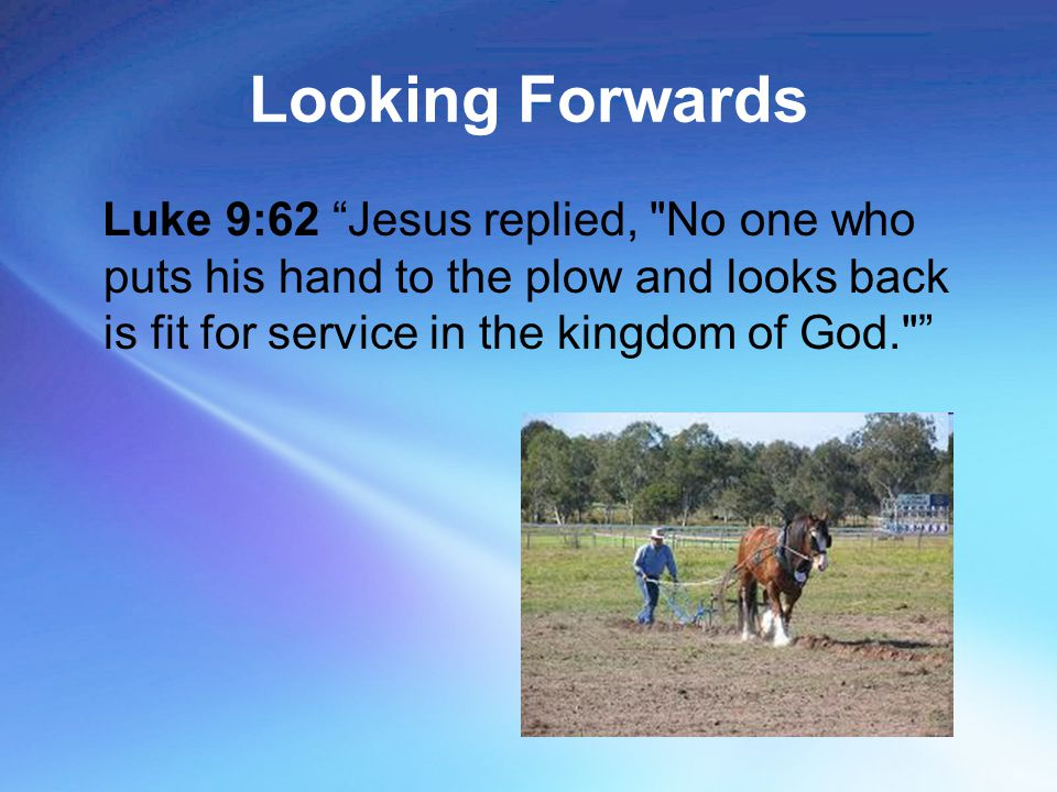 "Looking Forwards Luke 9:62 ""Jesus replied,"