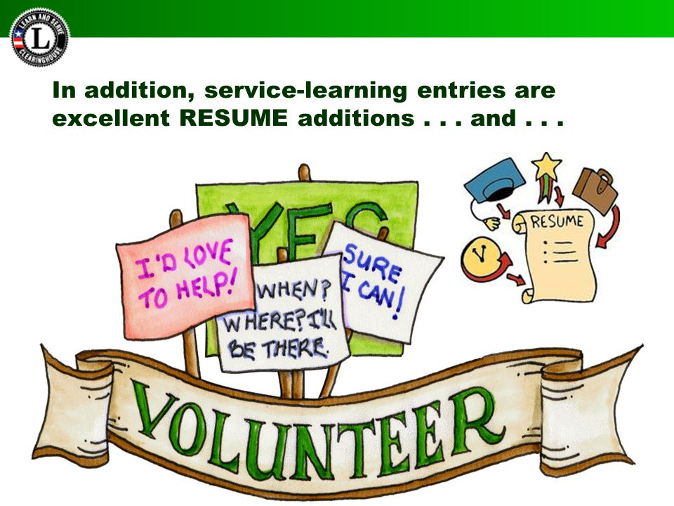 In addition, service-learning entries are excellent RESUME additions...