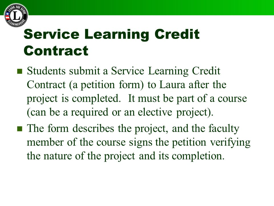 Service Learning Credit Contract Students submit a Service Learning Credit Contract (a petition form) to Laura after the project is completed.