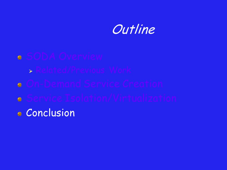 Outline SODA Overview  Related/Previous Work On-Demand Service Creation Service Isolation/Virtualization Conclusion