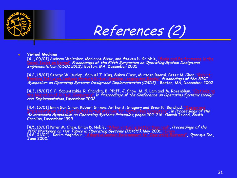31 References (2) Virtual Machine [4.1, 09/01] Andrew Whitaker, Marianne Shaw, and Steven D.