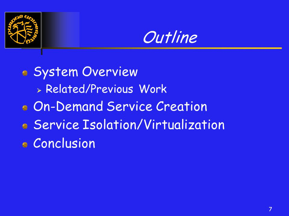 7 Outline System Overview  Related/Previous Work On-Demand Service Creation Service Isolation/Virtualization Conclusion
