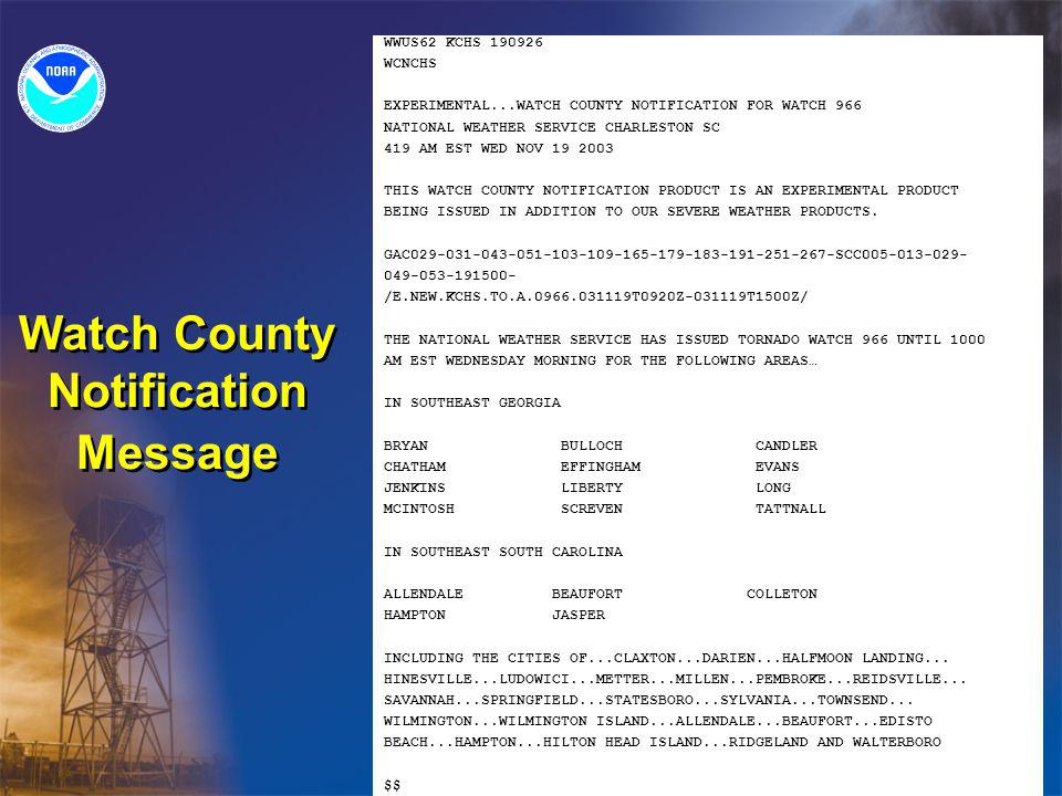 Watch County Notification Message WWUS62 KCHS 190926 WCNCHS EXPERIMENTAL...WATCH COUNTY NOTIFICATION FOR WATCH 966 NATIONAL WEATHER SERVICE CHARLESTON SC 419 AM EST WED NOV 19 2003 THIS WATCH COUNTY NOTIFICATION PRODUCT IS AN EXPERIMENTAL PRODUCT BEING ISSUED IN ADDITION TO OUR SEVERE WEATHER PRODUCTS.
