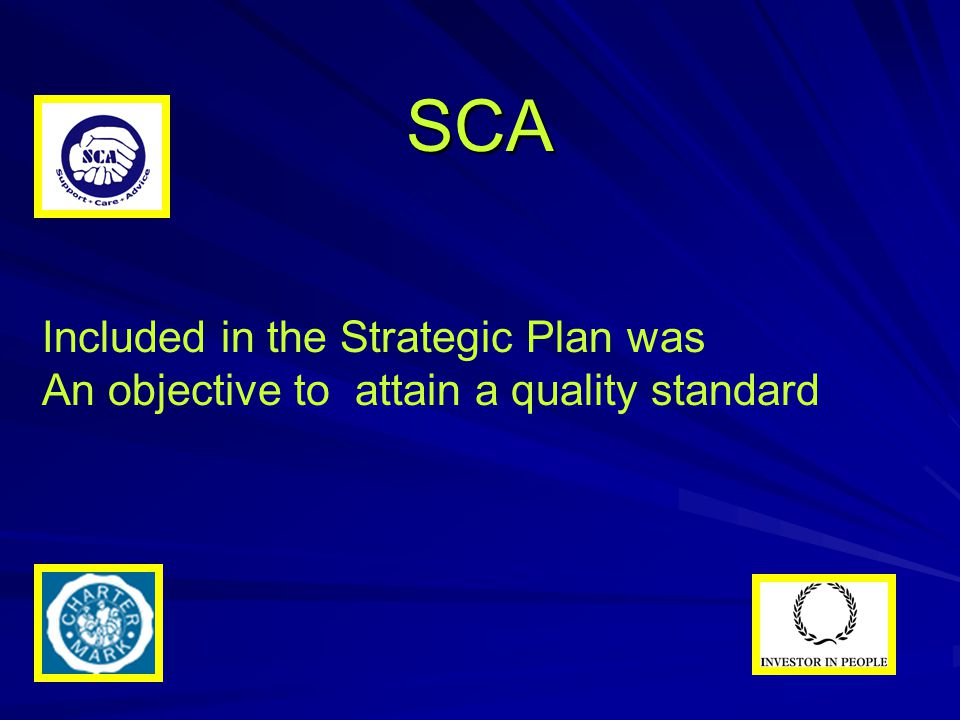 SCA Included in the Strategic Plan was An objective to attain a quality standard