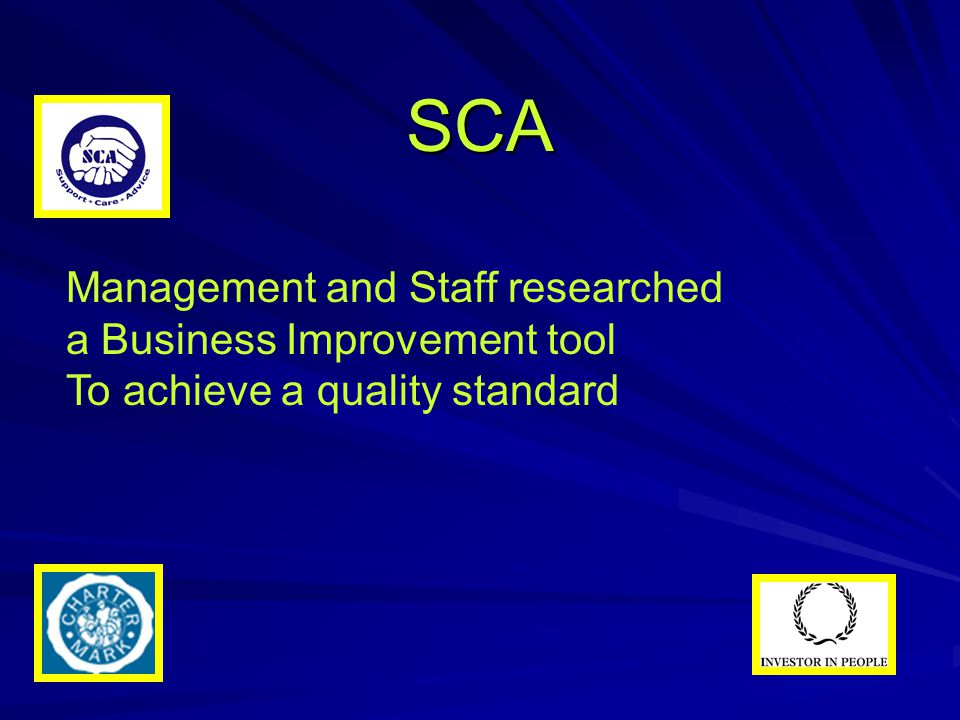 SCA Management and Staff researched a Business Improvement tool To achieve a quality standard
