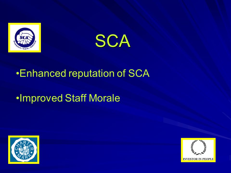 SCA Enhanced reputation of SCA Improved Staff Morale