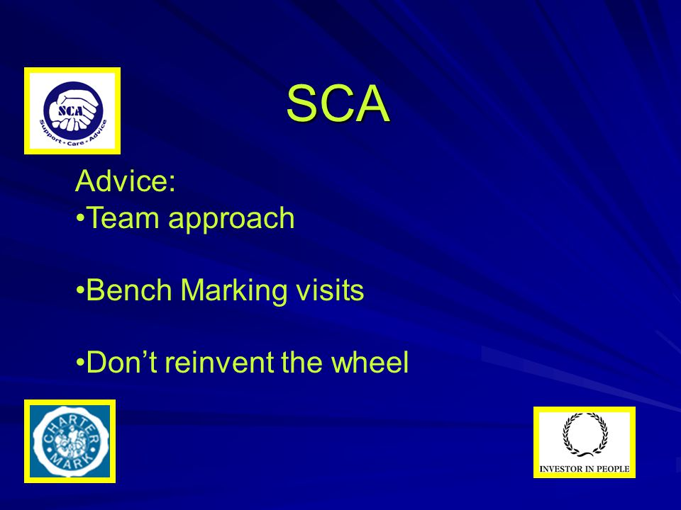 SCA Advice: Team approach Bench Marking visits Don't reinvent the wheel