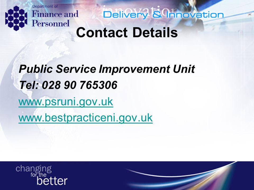 Contact Details Public Service Improvement Unit Tel: 028 90 765306 www.psruni.gov.uk www.bestpracticeni.gov.uk
