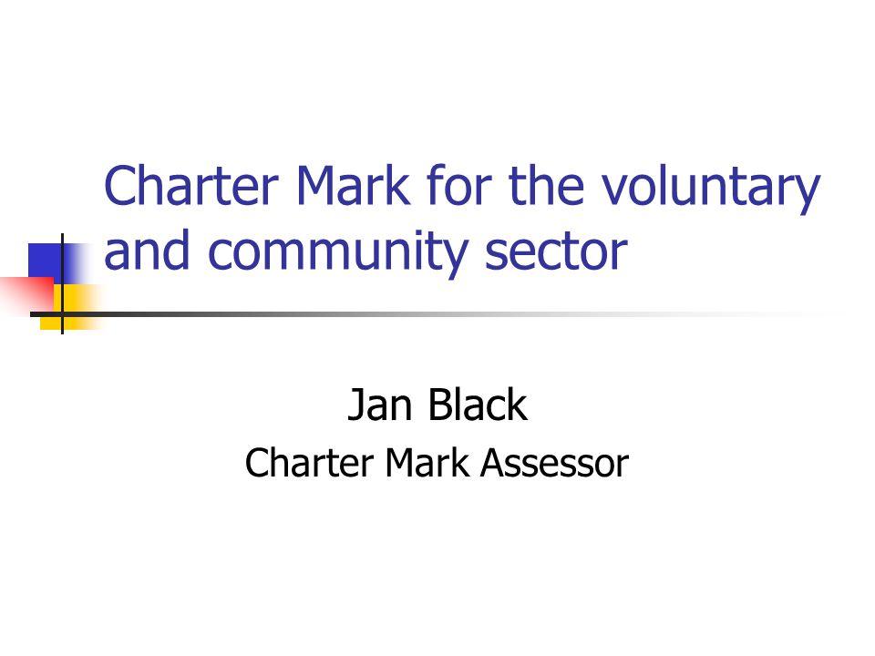 Charter Mark for the voluntary and community sector Jan Black Charter Mark Assessor