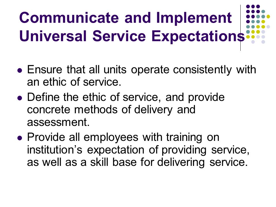 Dimensions of Service Tangibles - Physical environment, equipment, appearance, visuals Reliability - Dependable and accurate service Responsiveness - Willingness to help and provide timely service Competence - Knowledge and skill to perform service Courtesy - Polite, respectful and friendly personnel