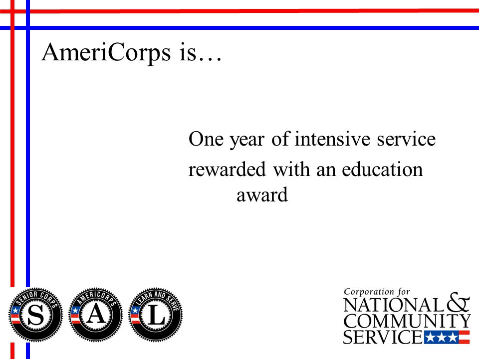 One year of intensive service rewarded with an education award AmeriCorps is…