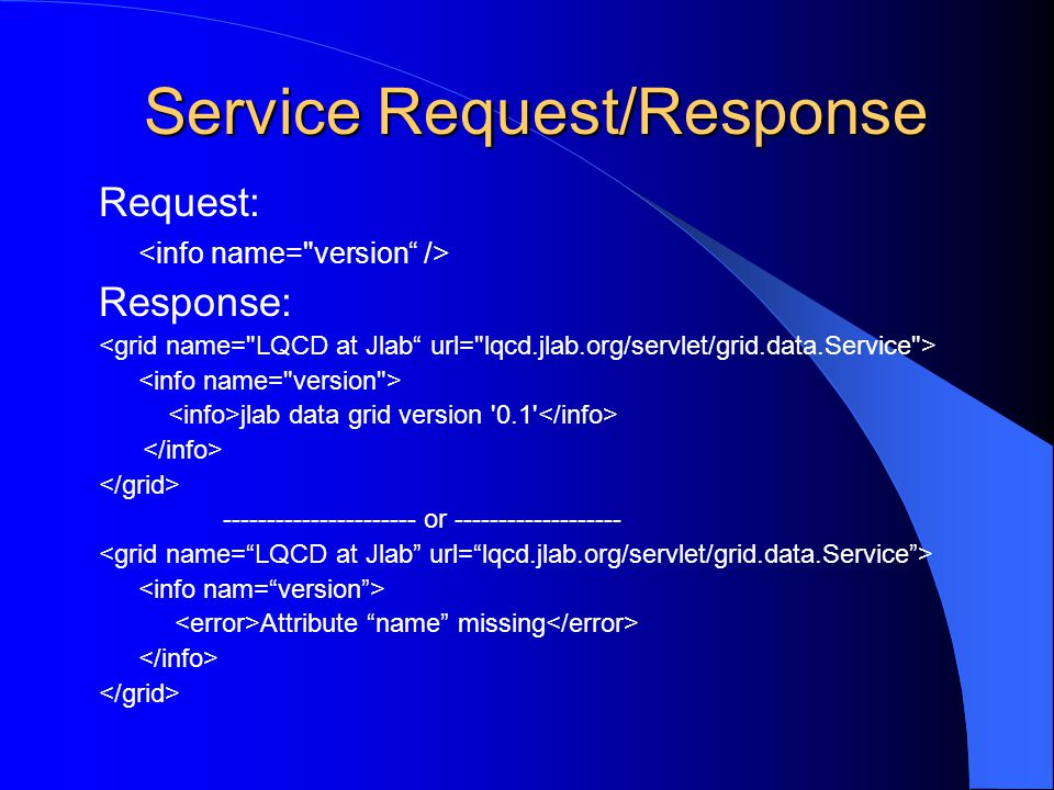 Service Request/Response Request: Response: jlab data grid version 0.1 ---------------------- or ------------------- Attribute name missing