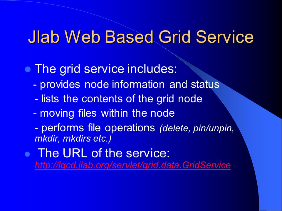 Jlab Web Based Grid Service The grid service includes: - provides node information and status - lists the contents of the grid node - moving files wit