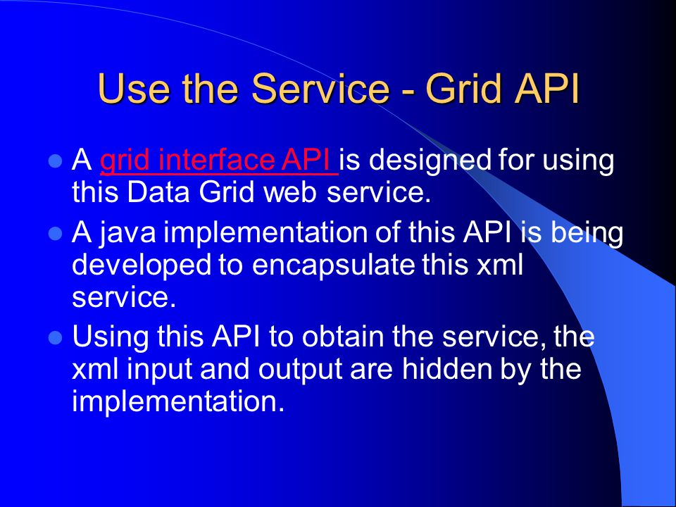 Use the Service - Grid API A grid interface API is designed for using this Data Grid web service.grid interface API A java implementation of this API