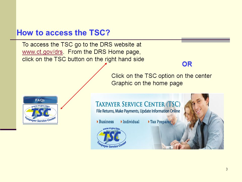 3 How to access the TSC.To access the TSC go to the DRS website at www.ct.gov/drs.