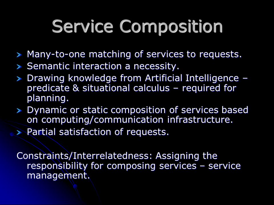 Service Composition Many-to-one matching of services to requests. Semantic interaction a necessity. Drawing knowledge from Artificial Intelligence – p