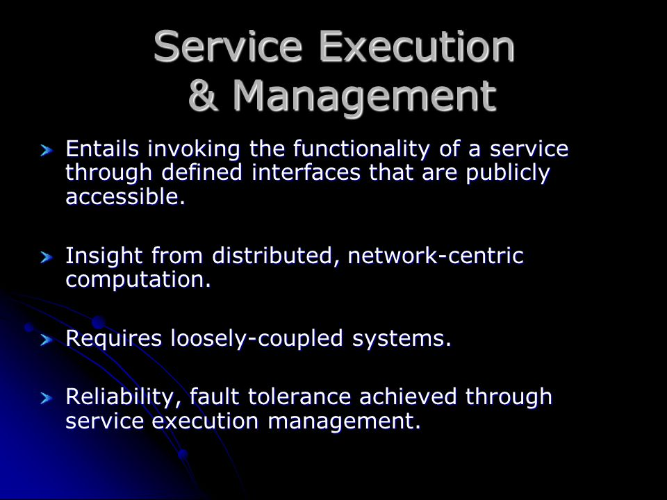 Service Execution & Management Entails invoking the functionality of a service through defined interfaces that are publicly accessible.