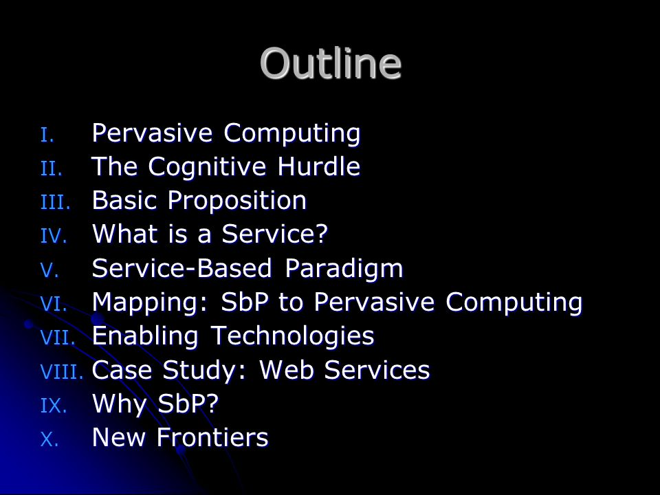 Pervasive Computing Environments saturated by computing and communication capability, yet gracefully integrated with human users Computing and Communication - Anywhere & Anytime Smart Spaces, Self-tuning … Transparent, Proactive, Intelligent … Context Awareness / User Intent Evolution rather than Revolution
