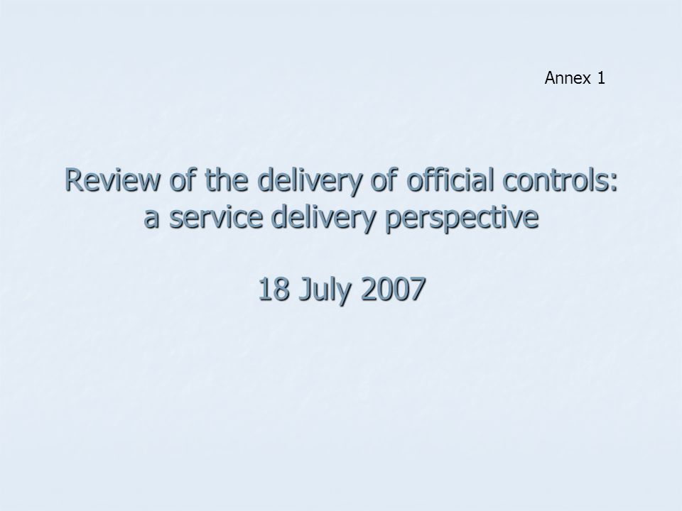 Review of the delivery of official controls: a service delivery perspective 18 July 2007 Annex 1