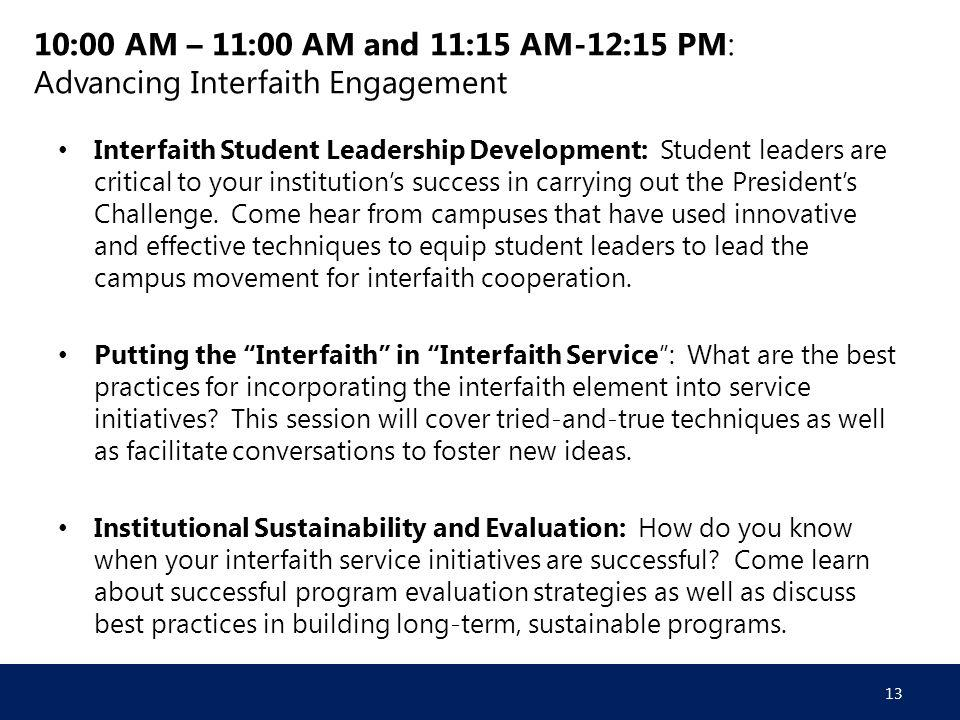 10:00 AM – 11:00 AM and 11:15 AM-12:15 PM: Advancing Interfaith Engagement Interfaith Student Leadership Development: Student leaders are critical to your institution's success in carrying out the President's Challenge.
