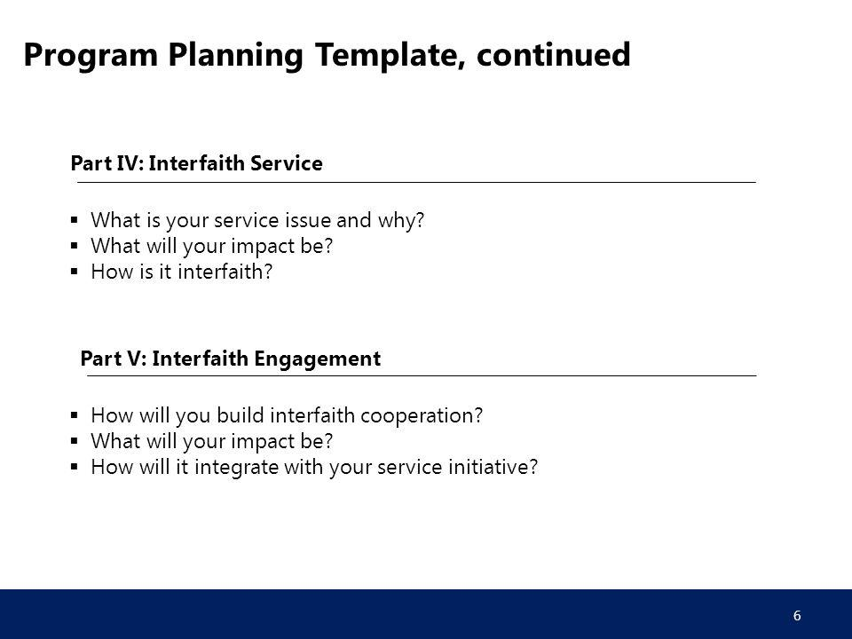 Program Planning Template, continued Part IV: Interfaith Service  What is your service issue and why.
