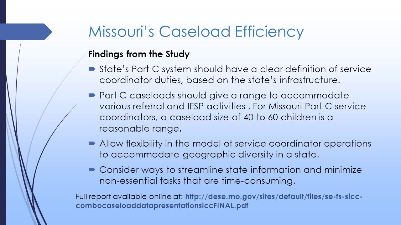 Missouri's Caseload Efficiency Findings from the Study  State's Part C system should have a clear definition of service coordinator duties, based on the state's infrastructure.