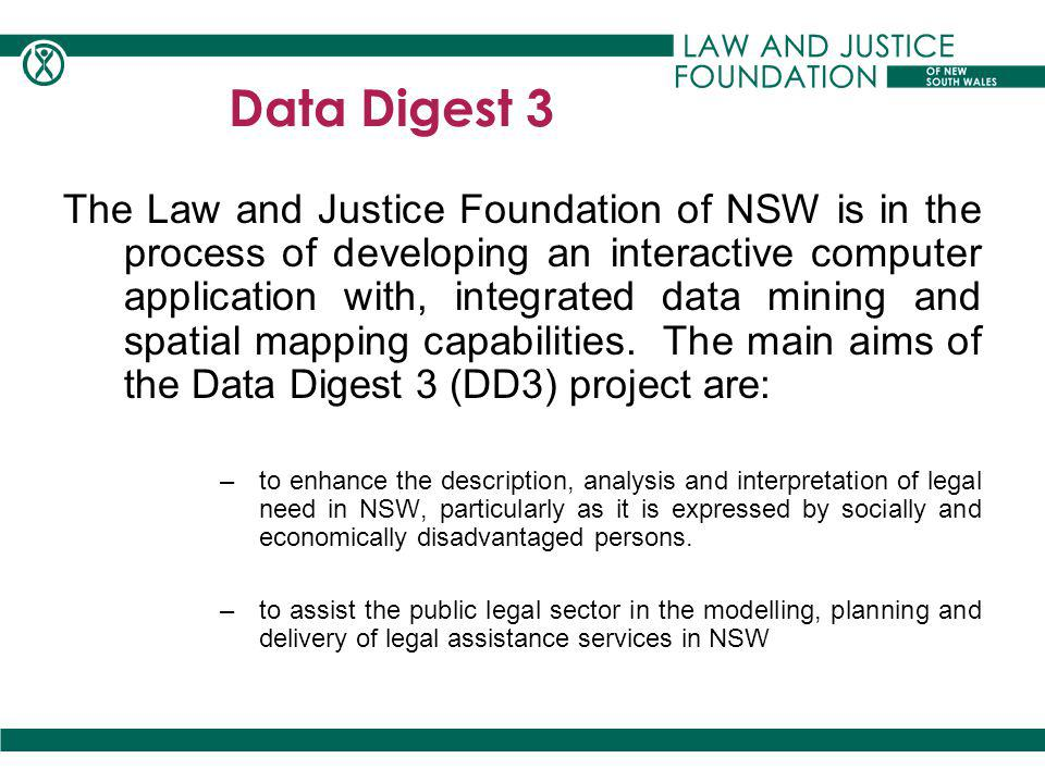 The Law and Justice Foundation of NSW is in the process of developing an interactive computer application with, integrated data mining and spatial mapping capabilities.