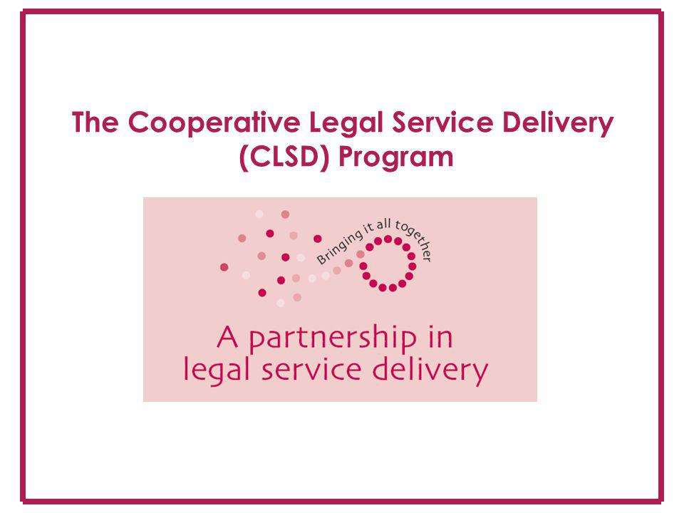 The Cooperative Legal Service Delivery (CLSD) Program
