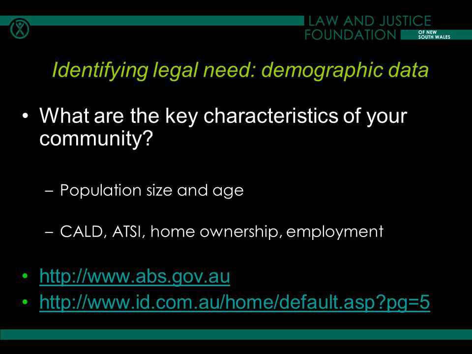 Identifying legal need: demographic data What are the key characteristics of your community.