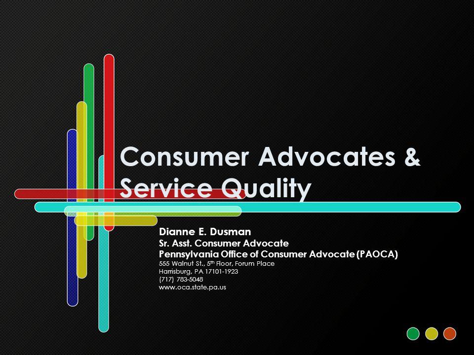 Consumer Advocates & Service Quality Dianne E. Dusman Sr.