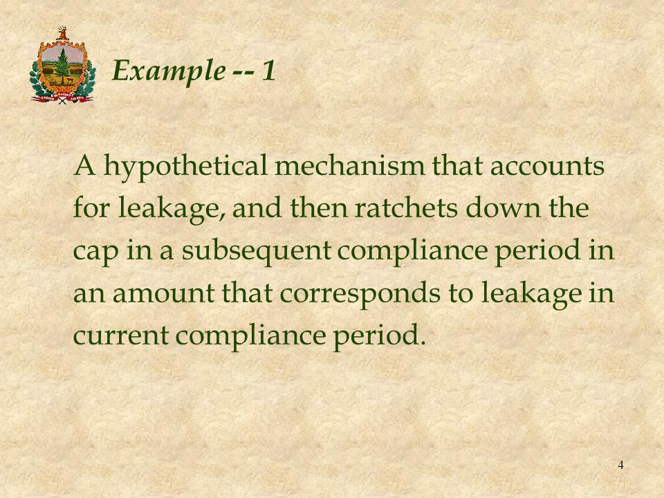4 Example -- 1 A hypothetical mechanism that accounts for leakage, and then ratchets down the cap in a subsequent compliance period in an amount that corresponds to leakage in current compliance period.