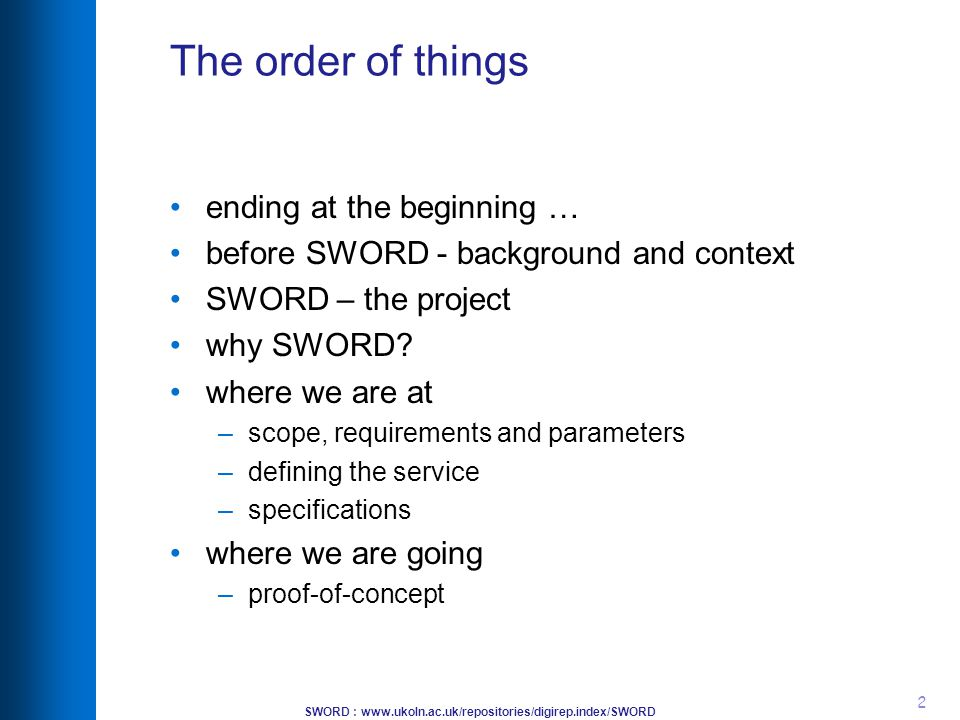 SWORD : www.ukoln.ac.uk/repositories/digirep.index/SWORD 2 The order of things ending at the beginning … before SWORD - background and context SWORD – the project why SWORD.