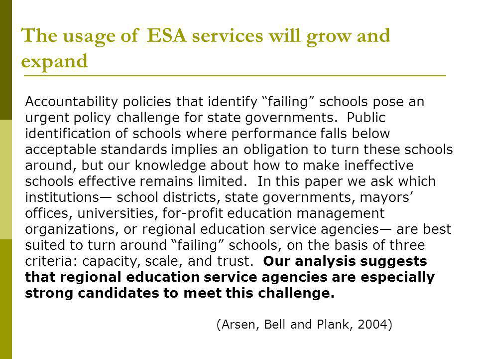 The usage of ESA services will grow and expand Accountability policies that identify failing schools pose an urgent policy challenge for state governments.