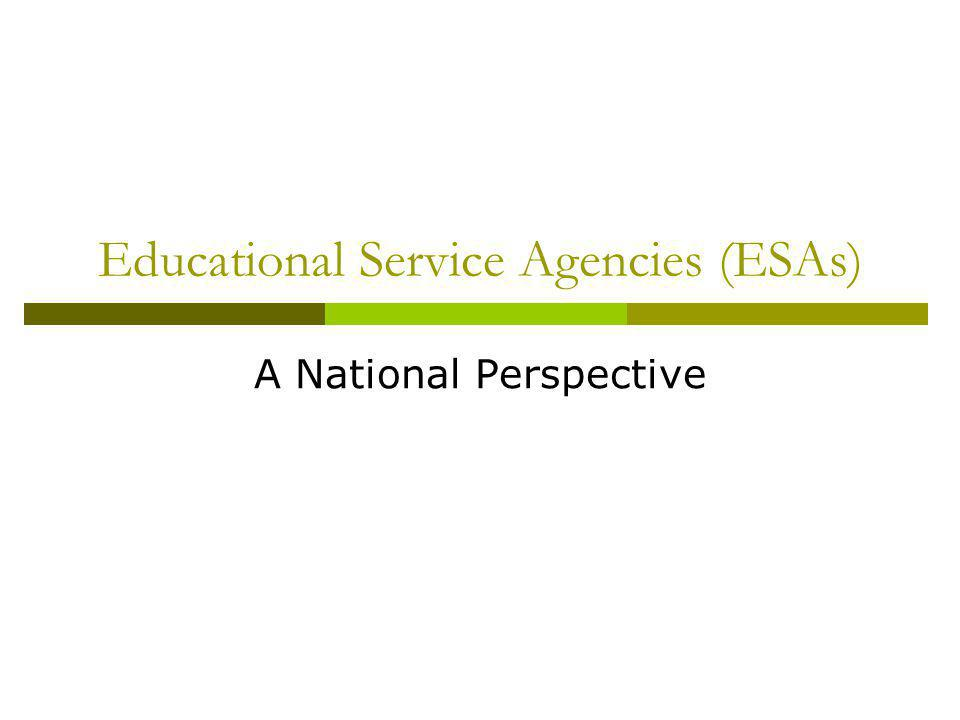 Educational Service Agencies (ESAs) A National Perspective
