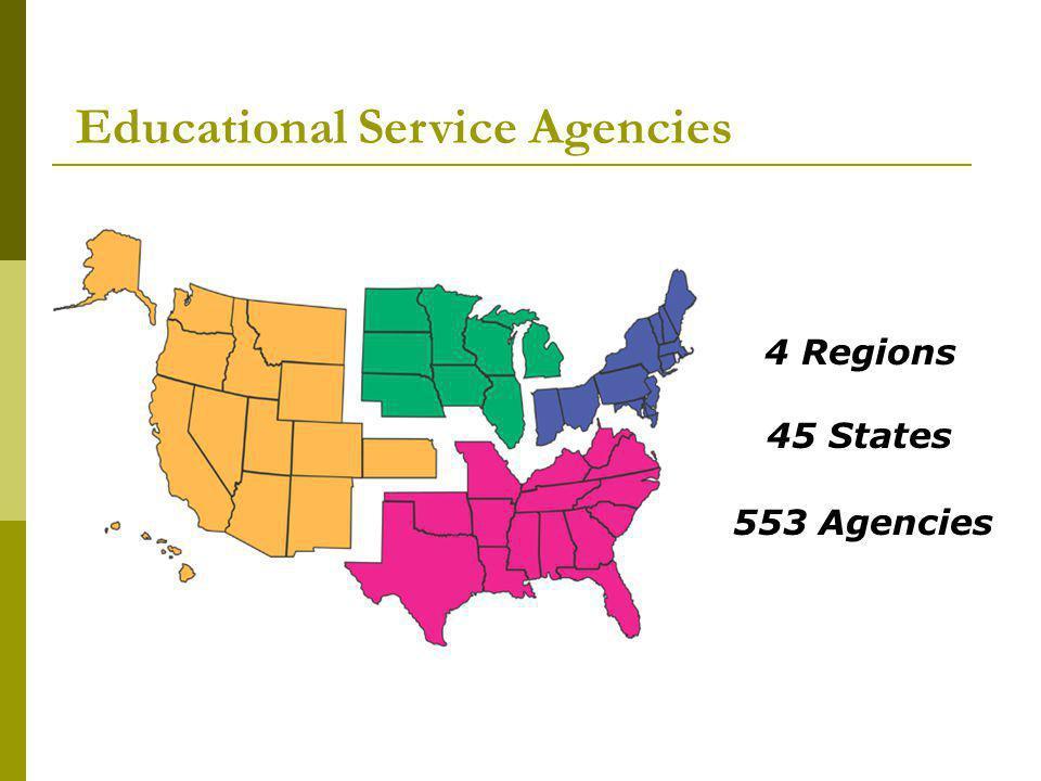 Educational Service Agencies 4 Regions 45 States 553 Agencies