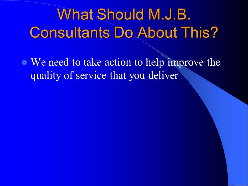 What Should M.J.B. Consultants Do About This. What Should M.J.B.