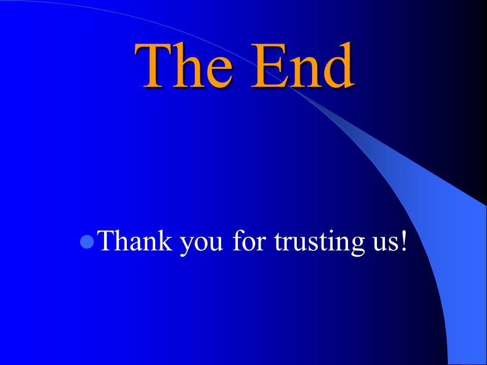 The End Thank you for trusting us!