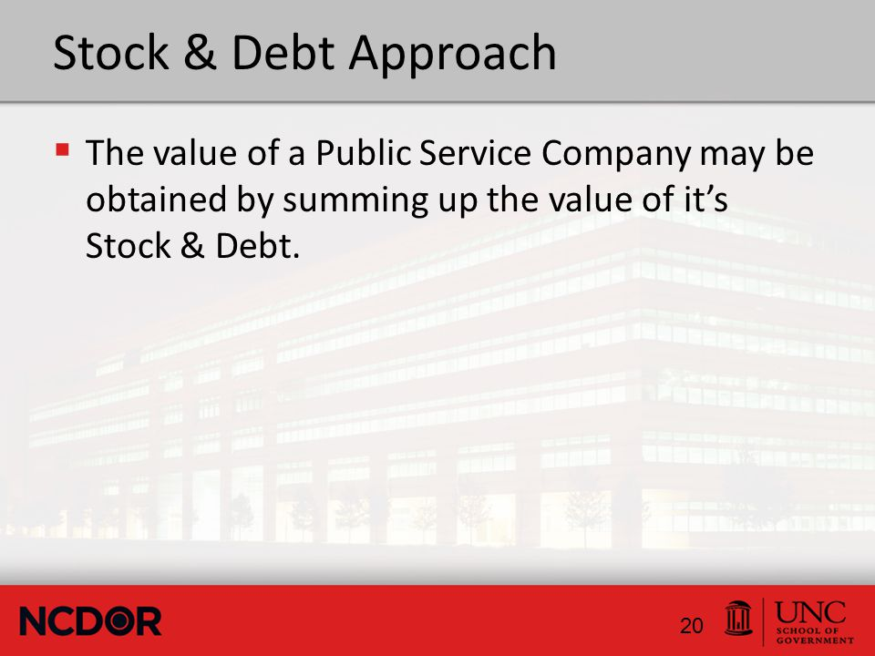 Stock & Debt Approach  The value of a Public Service Company may be obtained by summing up the value of it's Stock & Debt.