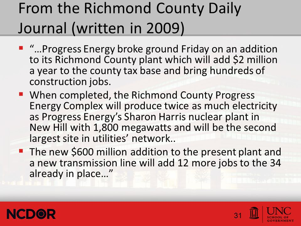 From the Richmond County Daily Journal (written in 2009)  …Progress Energy broke ground Friday on an addition to its Richmond County plant which will add $2 million a year to the county tax base and bring hundreds of construction jobs.