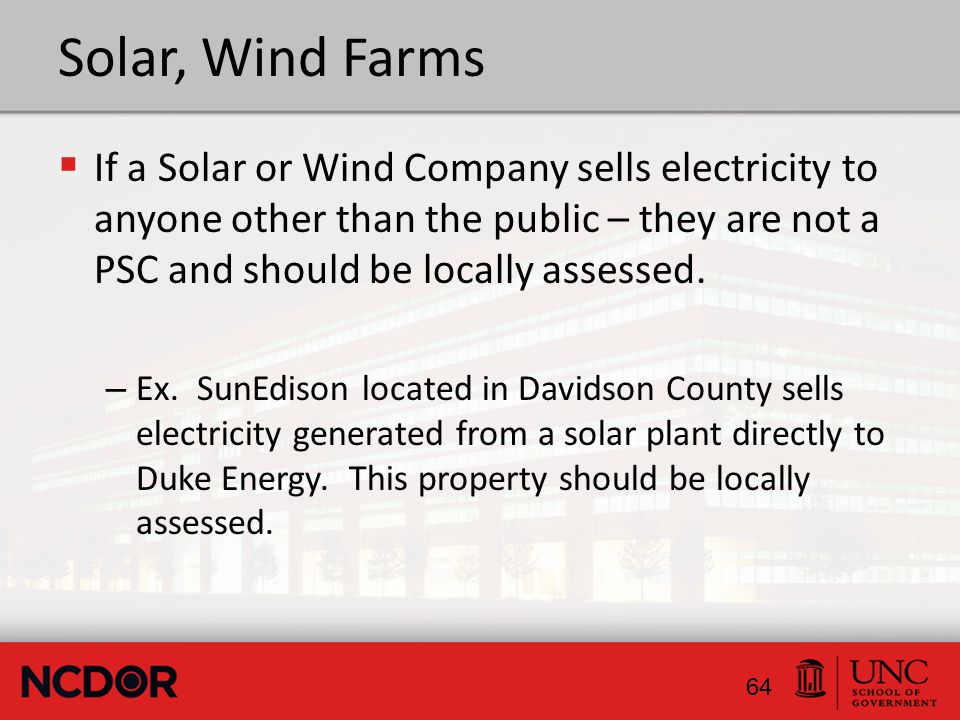 Solar, Wind Farms  If a Solar or Wind Company sells electricity to anyone other than the public – they are not a PSC and should be locally assessed.