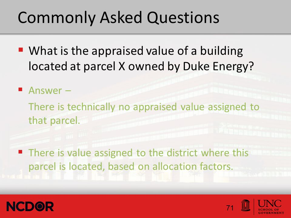Commonly Asked Questions  What is the appraised value of a building located at parcel X owned by Duke Energy.