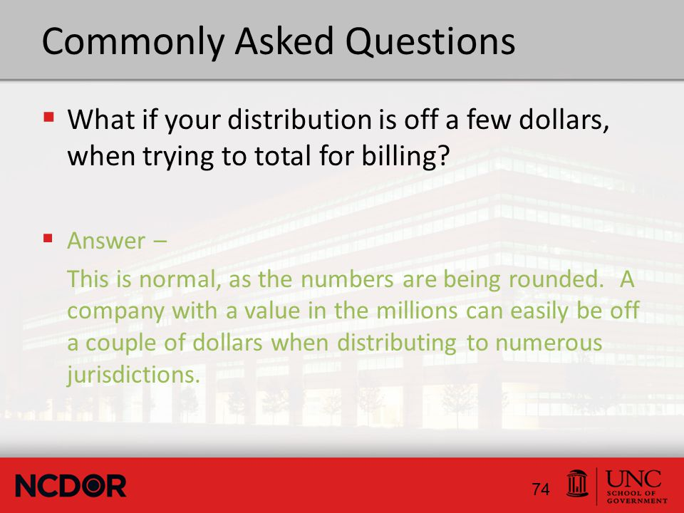 Commonly Asked Questions  What if your distribution is off a few dollars, when trying to total for billing.