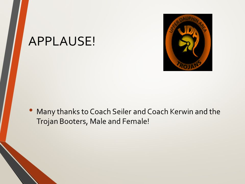 APPLAUSE! Many thanks to Coach Seiler and Coach Kerwin and the Trojan Booters, Male and Female!