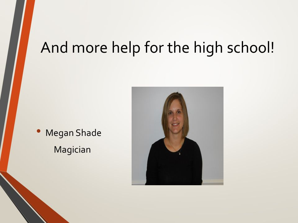 And more help for the high school! Megan Shade Magician