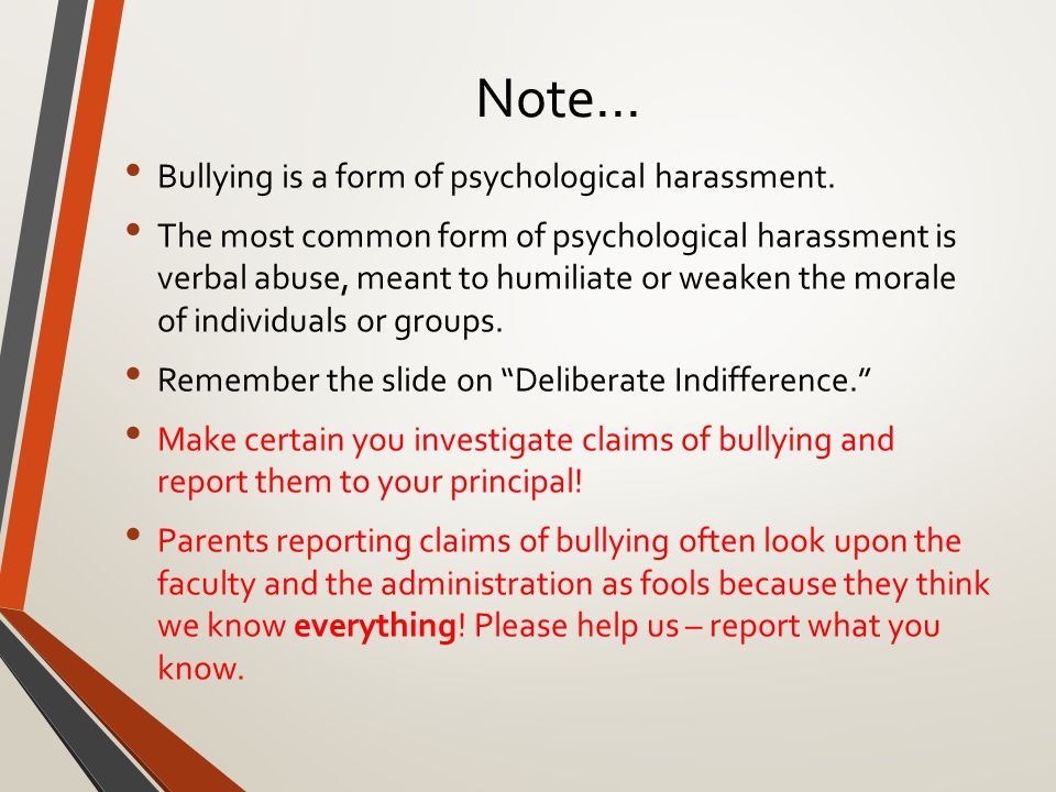 Note… Bullying is a form of psychological harassment.