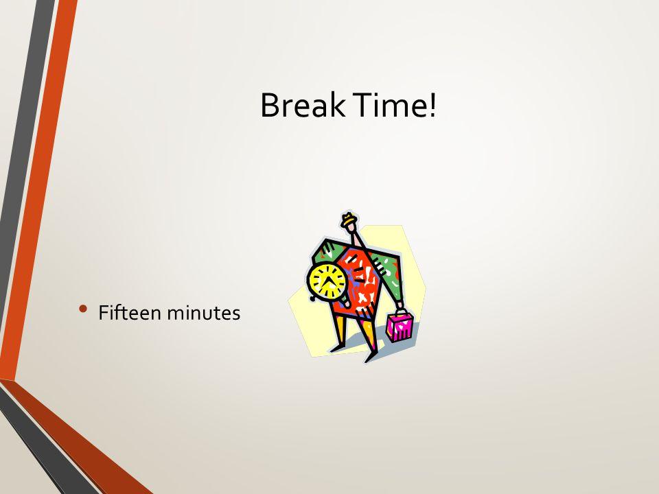 Break Time! Fifteen minutes
