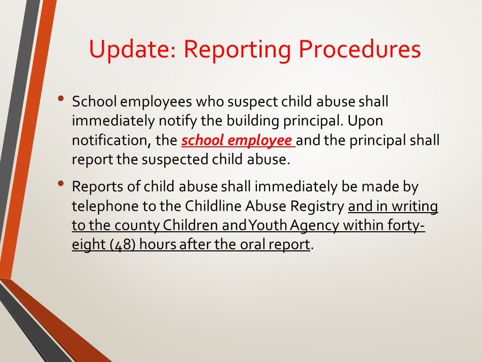 Update: Reporting Procedures School employees who suspect child abuse shall immediately notify the building principal.