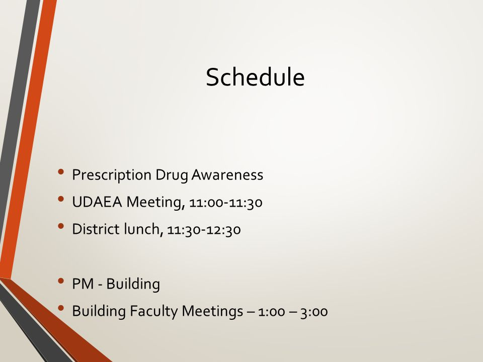Schedule Prescription Drug Awareness UDAEA Meeting, 11:00-11:30 District lunch, 11:30-12:30 PM - Building Building Faculty Meetings – 1:00 – 3:00