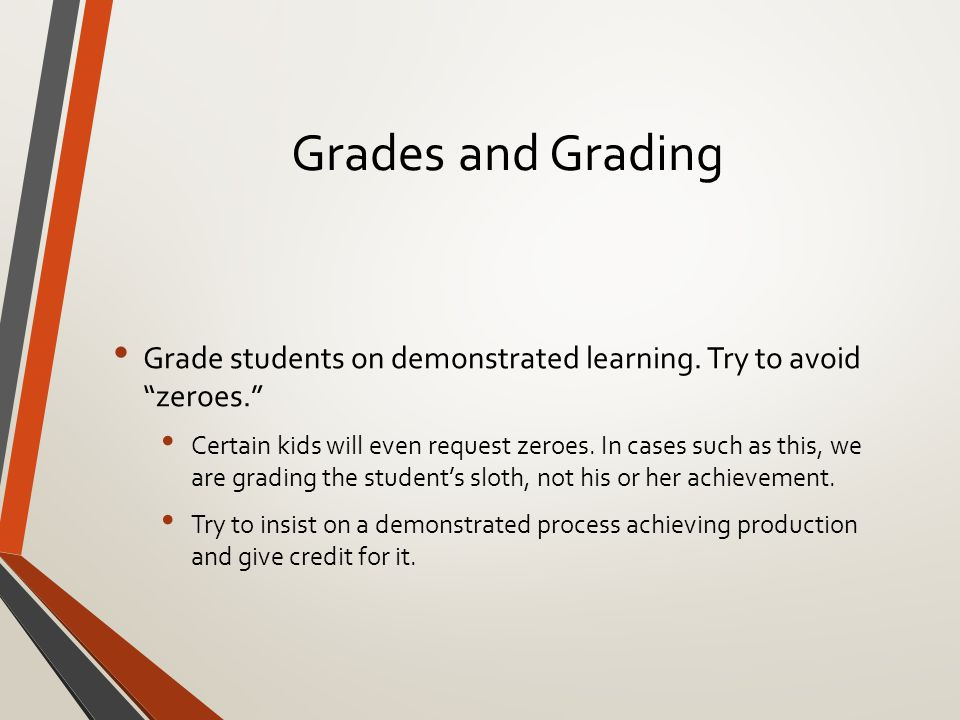 Grades and Grading Grade students on demonstrated learning.