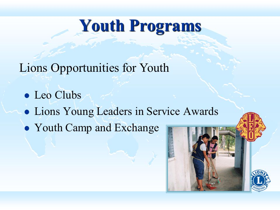 Leo Clubs Lions Young Leaders in Service Awards Youth Camp and Exchange Youth Programs Lions Opportunities for Youth